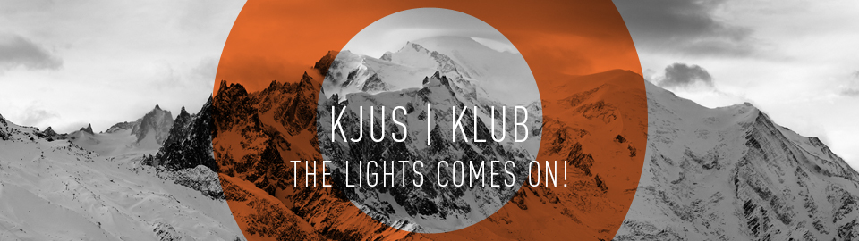 KJUS | KLUB THE LIGHTS COMES ON!